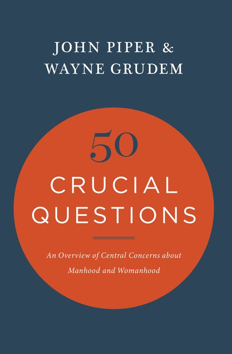 50 Crucial Questions About Manhood And Womanhood Desiring God
