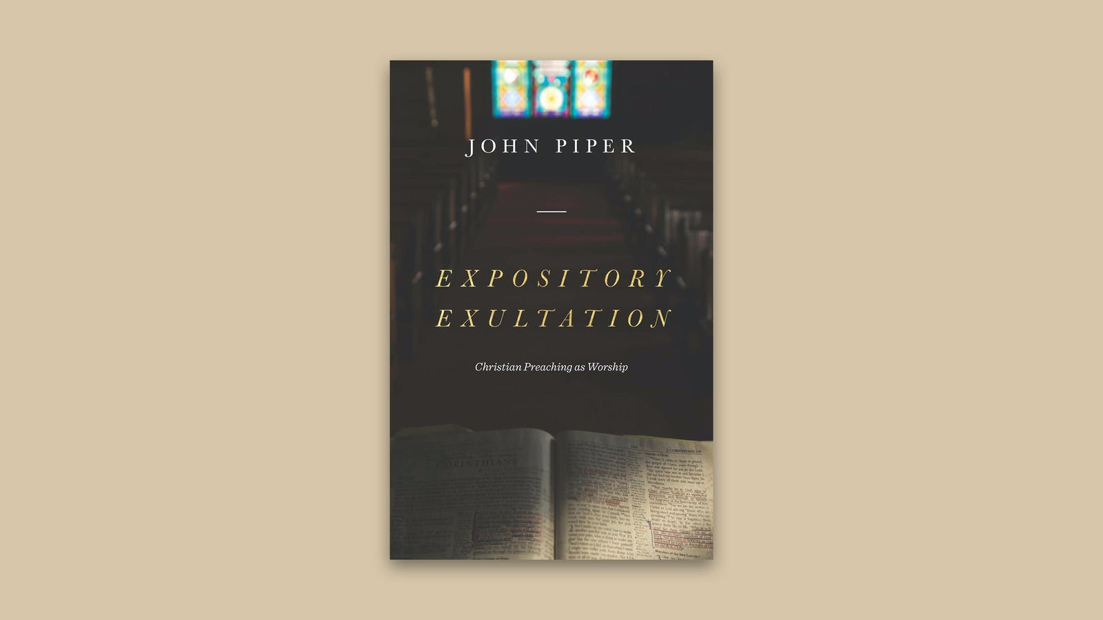 Expository Exultation: Christian Preaching as Worship | Desiring God