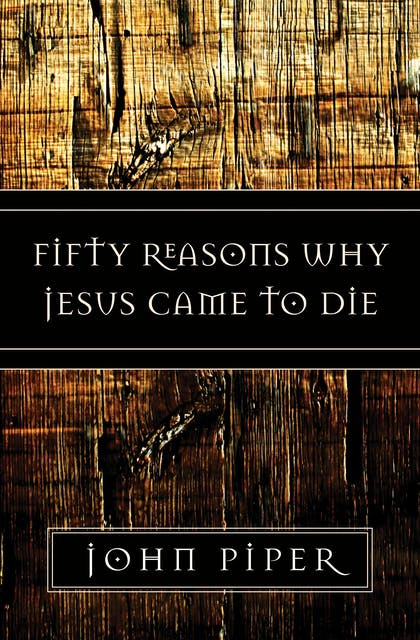 Fifty Reasons Why Jesus Came to Die book