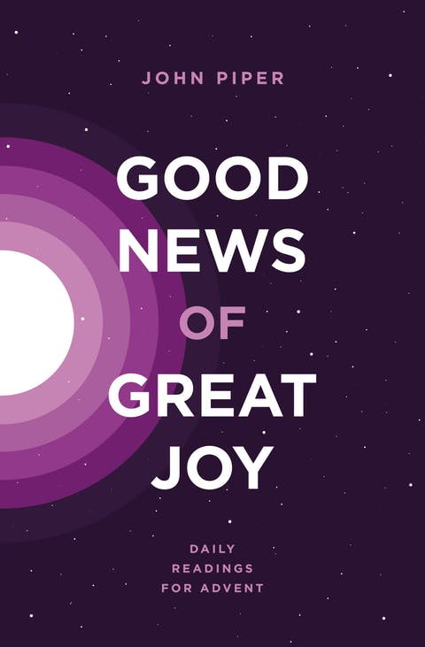 Good News of Great Joy | Desiring God