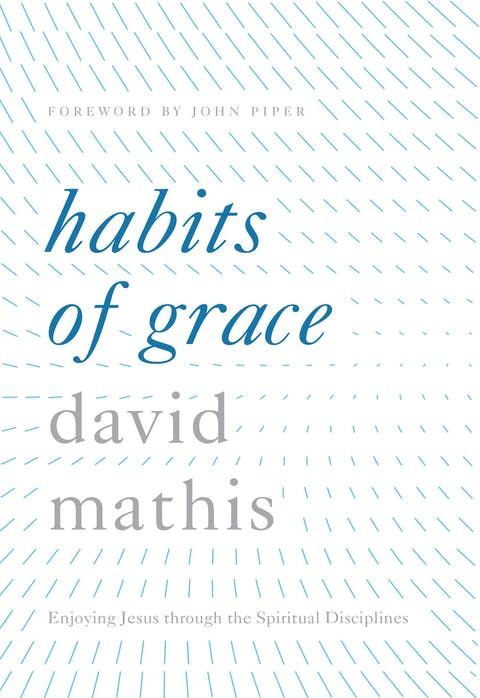 Habits of Grace | Desiring God