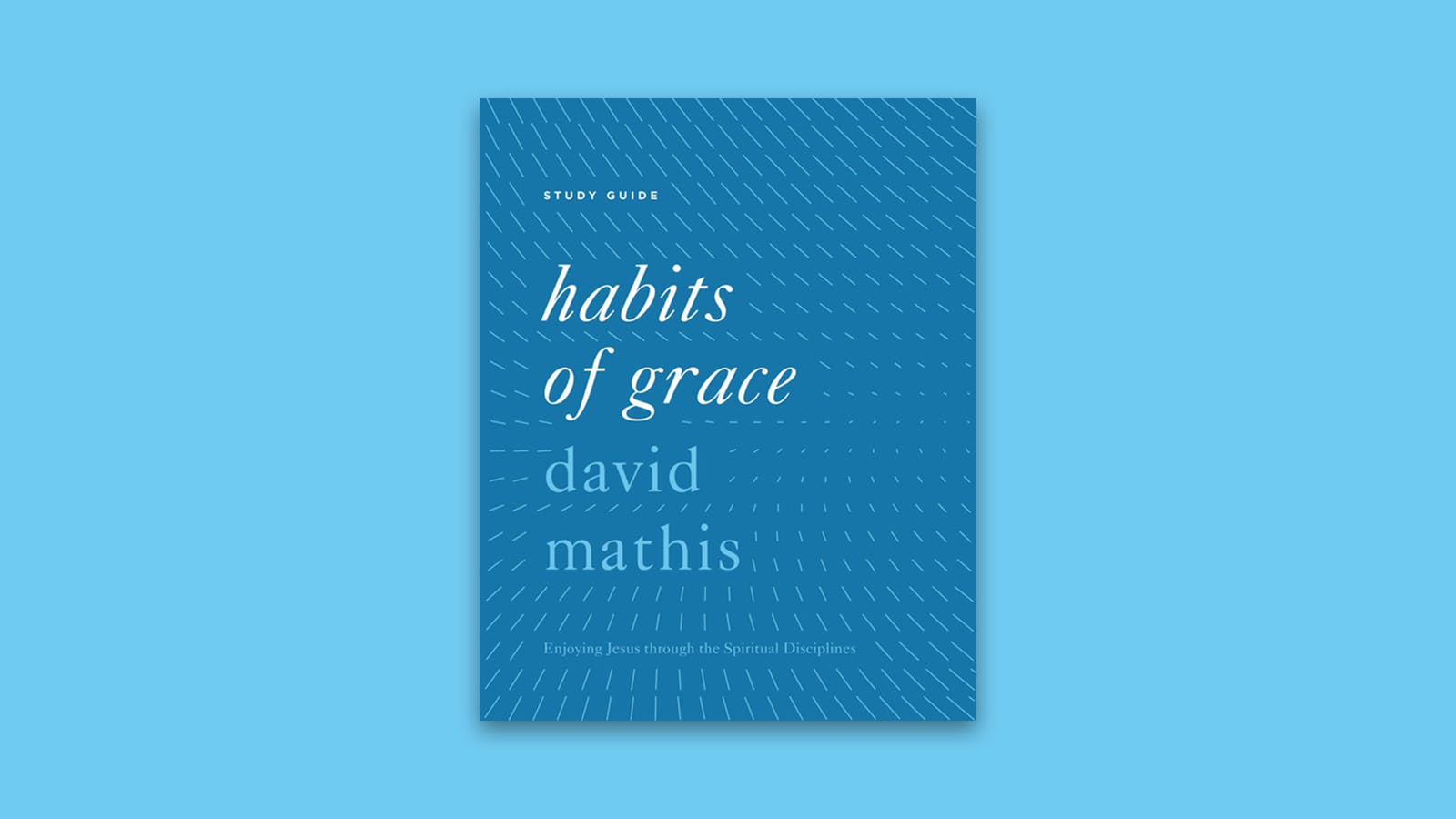 Habits of Grace (Study Guide) | Desiring God
