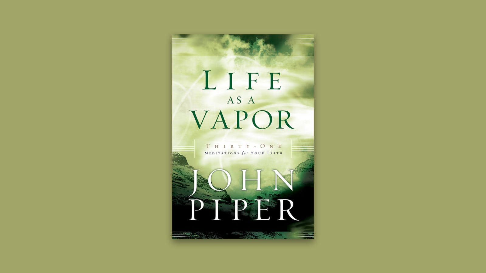 Life as a Vapor | Desiring God
