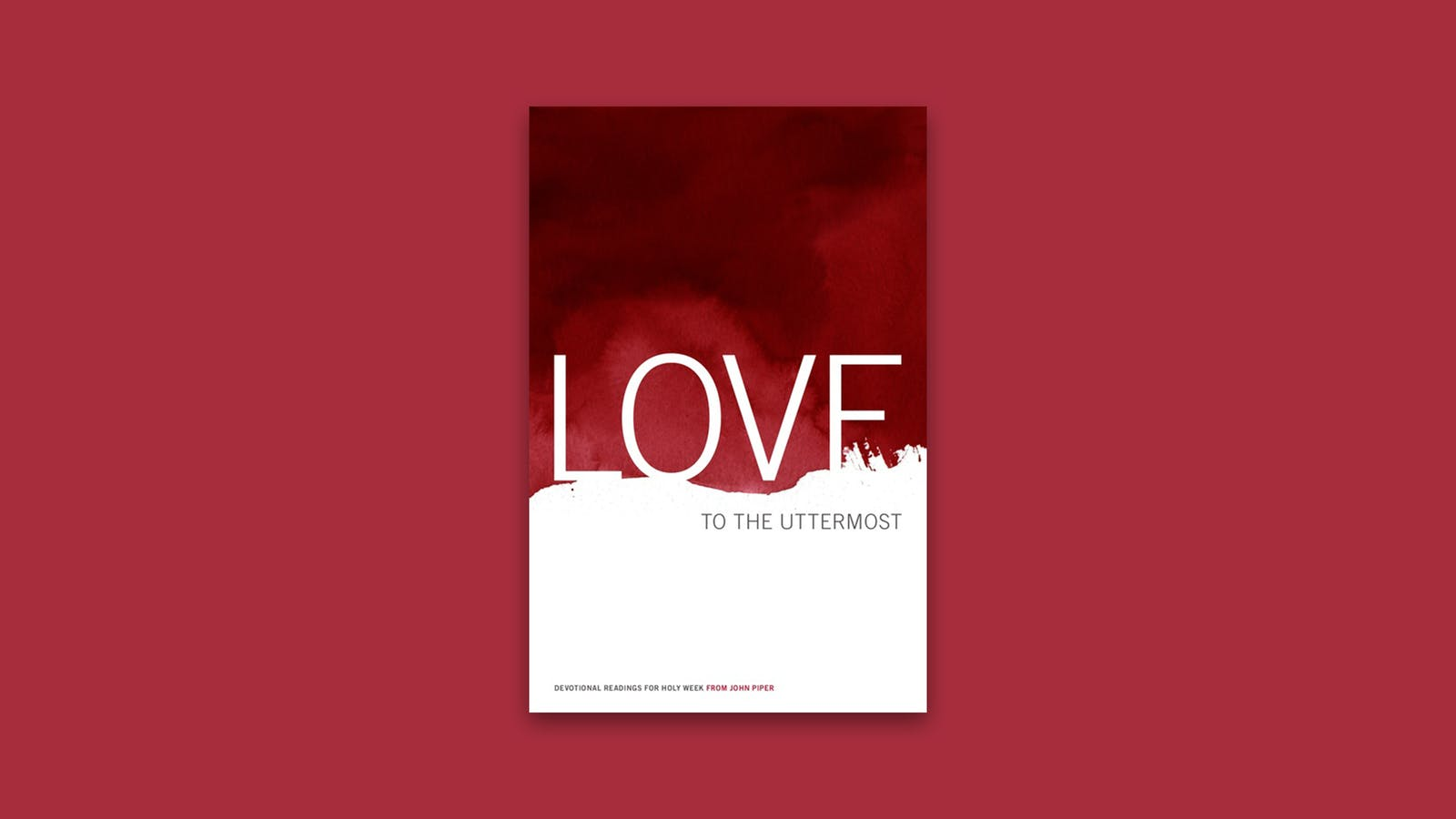 Book Cover Love : Love to the uttermost desiring god